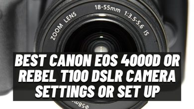 Photo of Best Canon EOS 4000D or Rebel T100 DSLR Camera Settings or Set Up